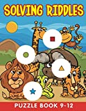 Solving Riddles: Puzzle Book 9-12 (Riddle Puzzles Series)