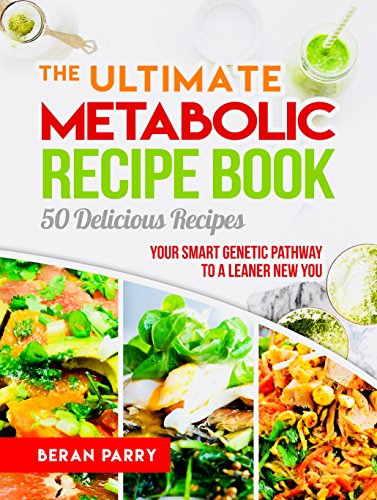 Thyroid Healing: The Ultimate Metabolic Recipe Book, 50 Delicious Recipes: Unlocking the Secrets of Thyroid Healing, Your Smart Genetic Pathway to A Leaner New You by Beran Parry