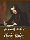 The Complete Works of Charles Dickens (65 Complete Works of Charles Dickens Including A Christmas Carol, A Tale of Two Cities, Bleak House, David Copperfield, ... Great Expectations, Oliver Twist, & More)