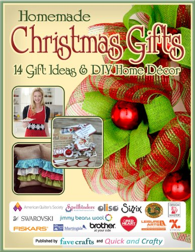 Homemade Christmas Gifts: 14 Gift Ideas & DIY Home Decor by [Editors of FaveCrafts]