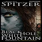 Black Hole, White Fountain: The Ferryman Pentalogy, Book 4   Wayne Kyle Spitzer