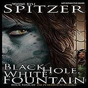 Black Hole, White Fountain: The Ferryman Pentalogy, Book 4 | Wayne Kyle Spitzer