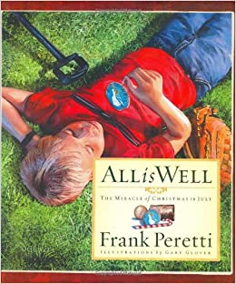 All Is Well: The Miracle of Christmas in July: Frank Peretti, Gary ...