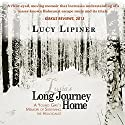 Long Journey Home: A Young Girl's Memoir of Surviving the Holocaust Audiobook by Lucy Lipiner Narrated by Lucy Lipiner