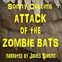 Attack of the Zombie Bats Audiobook by Sonny Collins Narrated by James Simenc