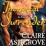 Immortal Surrender: The Curse of the Templars | Claire Ashgrove