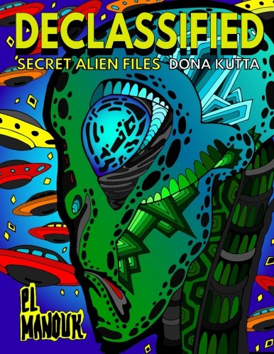 Declassified (Secret Alien Files): Adult Coloring Book of the 40 Most Fascinating Aliens that once roamed Earth