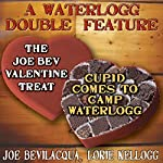 A Waterlogg Double Feature: 'The Joe Bev Valentine Treat' & The Comedy-O-Rama Hour Valentine Special 'Cupid Comes to Camp Waterlogg' | Joe Bevilacqua