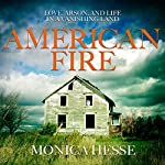 American Fire: Love, Arson, and Life in a Vanishing Land | Monica Hesse