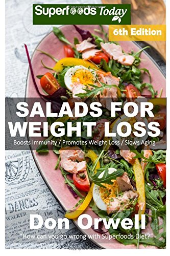 Salads for Weight Loss: Sixth Edition: Over 110 Quick & Easy Gluten Free Low Cholesterol Whole Foods Recipes full of Antioxidants & Phytochemicals (Natural Weight Loss Transformation) (Volume 100)