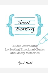 Soul Sorting: Guided Journaling for Sorting Emotional Clutter and Messy Memories Paperback
