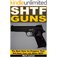 SHTF Guns: The Best Guns for Preppers That Will Save Your Life When SHTF (English Edition)