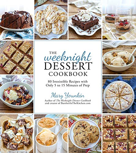 The Weeknight Dessert Cookbook: 80 Irresistible Recipes with Only 5 to 15 Minutes of Prep Time by Mary Younkin