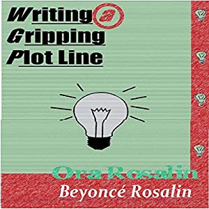 Writing a Gripping Plot Line, Answering Your Questions about Plot Audiobook