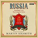 Russia: The Wild East: The Complete BBC Radio 4 Series | Martin Sixsmith