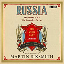 Russia: The Wild East: The Complete BBC Radio 4 Series Radio/TV Program by Martin Sixsmith Narrated by Martin Sixsmith