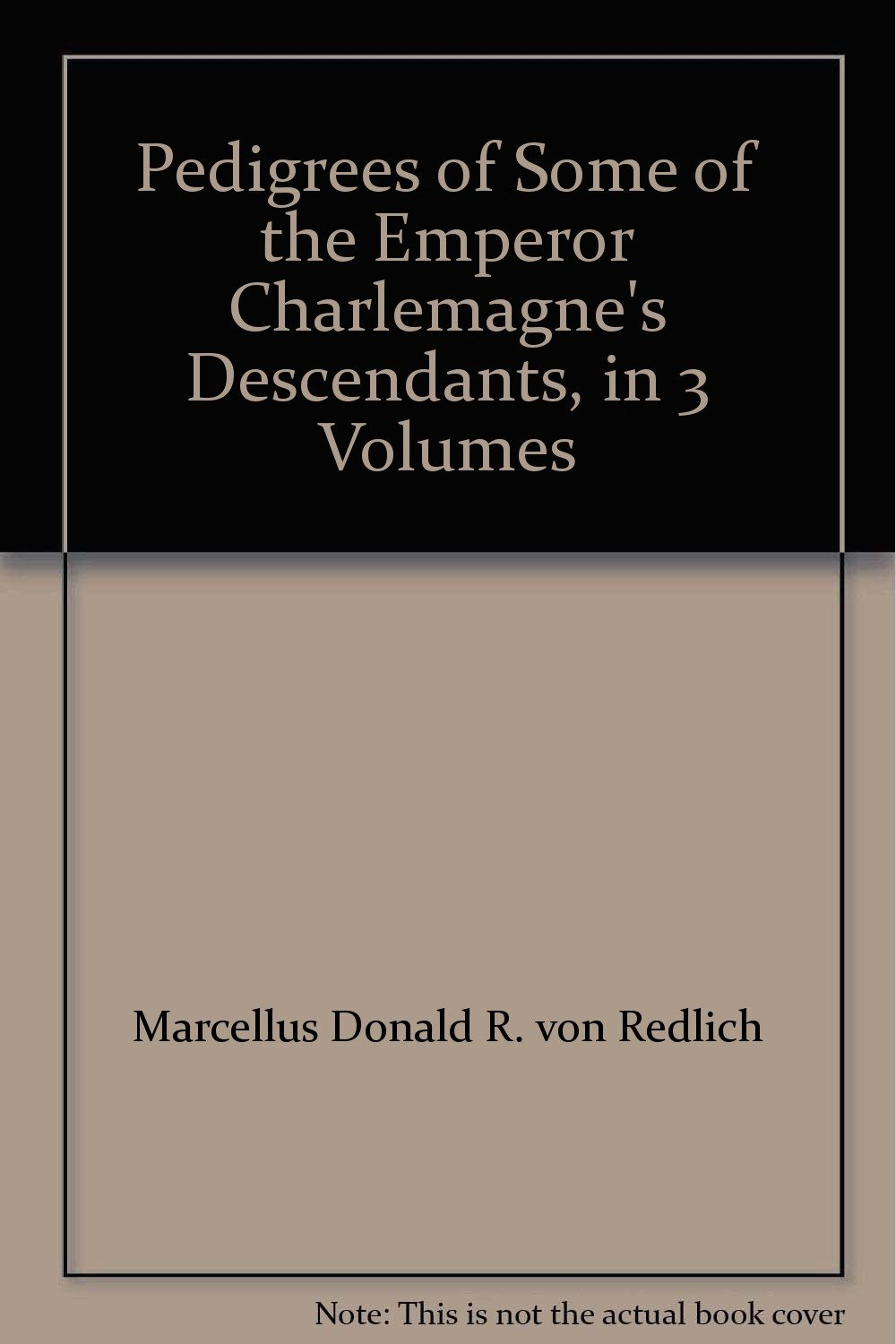 Pedigrees of Some of the Emperor Charlemagne's Descendants, in 3 Volumes  Hardcover – 1988