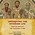 Navigating the Interior Life: Spiritual Direction and the Journey to God Audiobook by Dan Burke, Fr. John Bartunek Narrated by Greg Willits