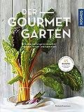 Der Gourmetgarten: Erlesene Gartengenüsse selbst anbauen, ernten und zubereiten