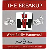 Paul Wallem International Harvester- The Breakup-What Really Happened 192 Page Book