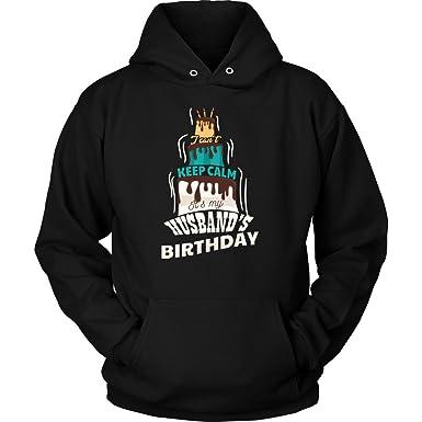 Amazon Keep Calm Its My Husbands Birthday Funny Bday Hoodie Clothing