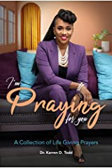 I'm Praying for You: A Collection of Life Giving Prayers Kindle Edition