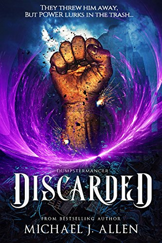 Discarded: An Urban Fantasy Action Adventure (Dumpstermancer Book 1)