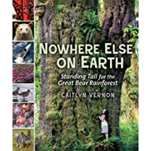 Nowhere Else on Earth: Standing Tall for the Great Bear Rainforest