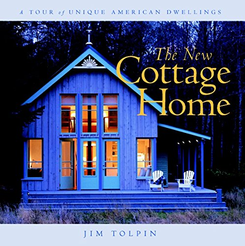 The New Cottage Home: A Tour of Unique American Dwellings (Cottage Homes Modern)