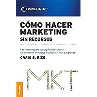 Cómo hacer Marketing sin recursos (Nueva Edición): Las maneras para conseguir más clientes sin aumentar los gastos ni complicar más sus planes