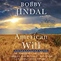 American Will: The Forgotten Choices That Changed Our Republic Audiobook by Bobby Jindal Narrated by Kirby Heyborne, Bobby Jindal - introduction
