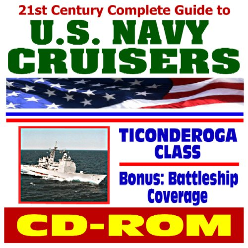 21st Century Complete Guide to U.S. Navy Cruisers - Ticonderoga Class - plus Historic Battleships Coverage, Comprehensive Information and Photo Galleries (CD-ROM) (Ticonderoga Class Cruiser)