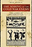 The Making of the Cold War Enemy: Culture and Politics in the Military-Intellectual Complex by Robin, Ron Theodore (2003) Paperback