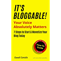 It's Bloggable! : Your Voice Absolutely Matters > 7 Steps to Start & Monetize Your Blog Today (English Edition)