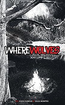 WHEREWOLVES: A Realistic Werewolf Horror (English Edition) por [Vamvas, John, Montes, Olga]