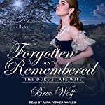 Forgotten & Remembered: The Duke's Late Wife: Love's Second Chance, Book 1 | Bree Wolf