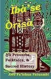 Iba Se Orisa: Ifa Proverbs, Folktales, Sacred