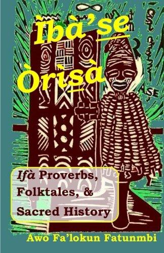 Iba Se Orisa: Ifa Proverbs, Folktales,  Sacred History  And Prayer
