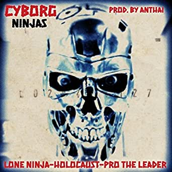 Cyborg Ninjas (feat. Lone Ninja, Holocaust & Pro the Leader ...