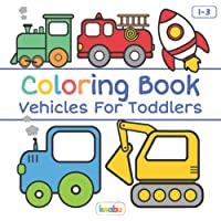 Coloring Book Vehicles For Toddlers: First Doodling For Children Ages 1-3 - Digger, Car, Fire Truck And Many More Big…
