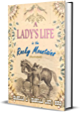 A Lady's Life in the Rocky Mountains (Illustrated)