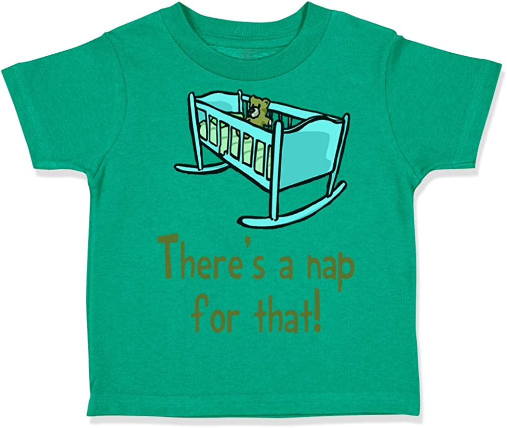 Funny Humor Boy /& Girl Clothes Custom Toddler T-Shirt Theres A Nap for That