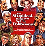The Stupidest Things Ever Said by Politicians, Ross Petras and Kathryn Petras, 0671040537