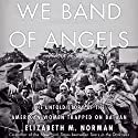 We Band of Angels: The Untold Story of the American Women Trapped on Bataan Audiobook by Elizabeth M. Norman Narrated by Dina Pearlman