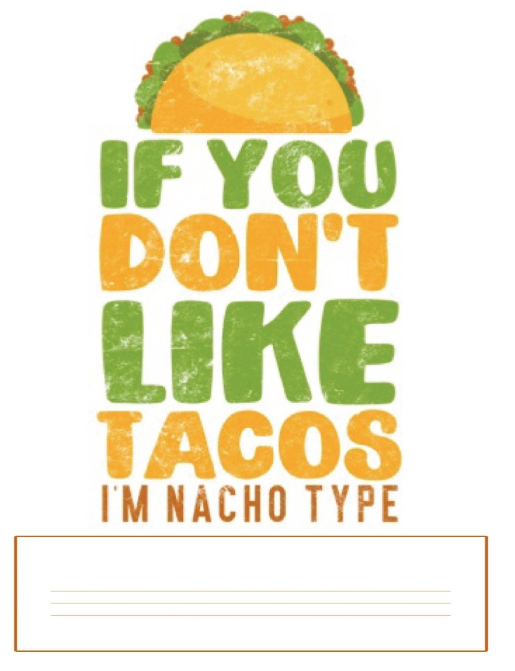 If You Don\'t Like Tacos I\'m Nacho Type: Notebook College ...
