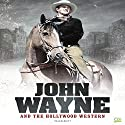 John Wayne and the Hollywood Western Audiobook by  Go Entertain Narrated by Thomas Block