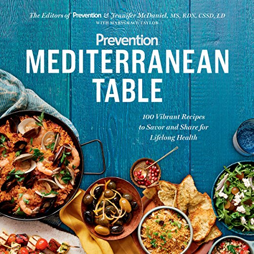 Prevention Mediterranean Table: 100 Vibrant Recipes to Savor and Share for Lifelong Health by Prevention editors, Jennifer Mcdaniel, Marygrace Taylor