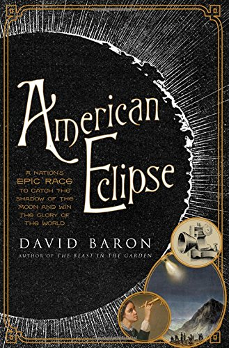 American Eclipse: A Nation's Epic Race to Catch the Shadow of the Moon and Win the Glory of the W…