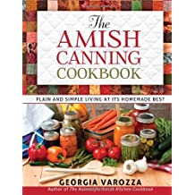By Georgia Varozza - The Amish Canning Cookbook: Plain and Simple Living at Its Homemade Best (Spi)