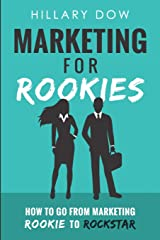 Marketing for Rookies: How to Go From Marketing Rookie to Rockstar Paperback